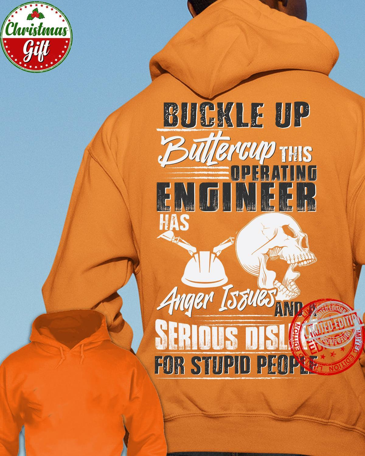 Buckle Up Buttercup This Operating Engineer Has Anger Issues And A Serious Dislike For Stupid People Shirt