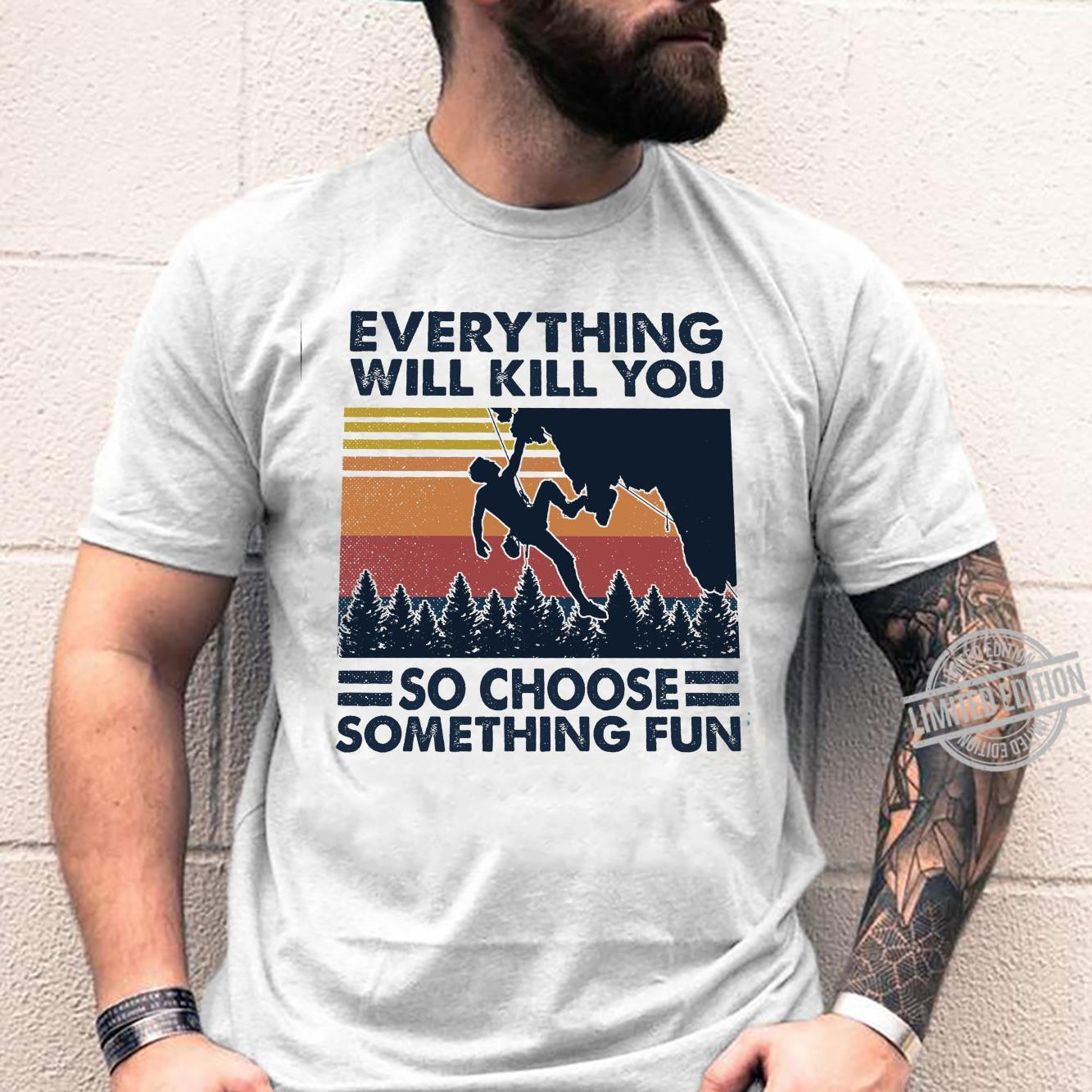 Everything Will Kill You So Choose Something Fun Shirt unisex