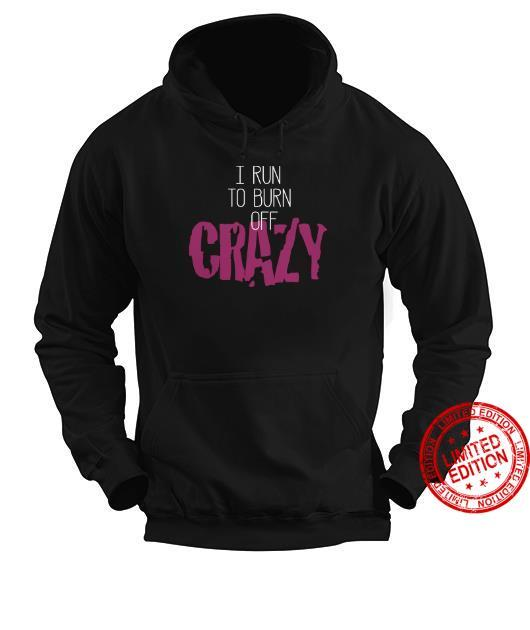 I Run To Burn Off Crazy Shirt