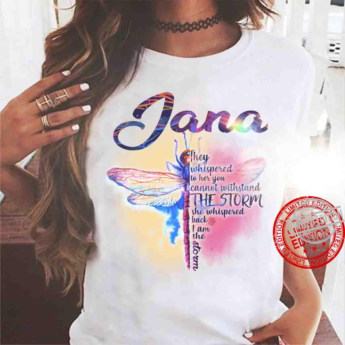 Jana They Whispered To Her You Cannot Withstand The Storm She Whispered Back I Am The Storm Shirt