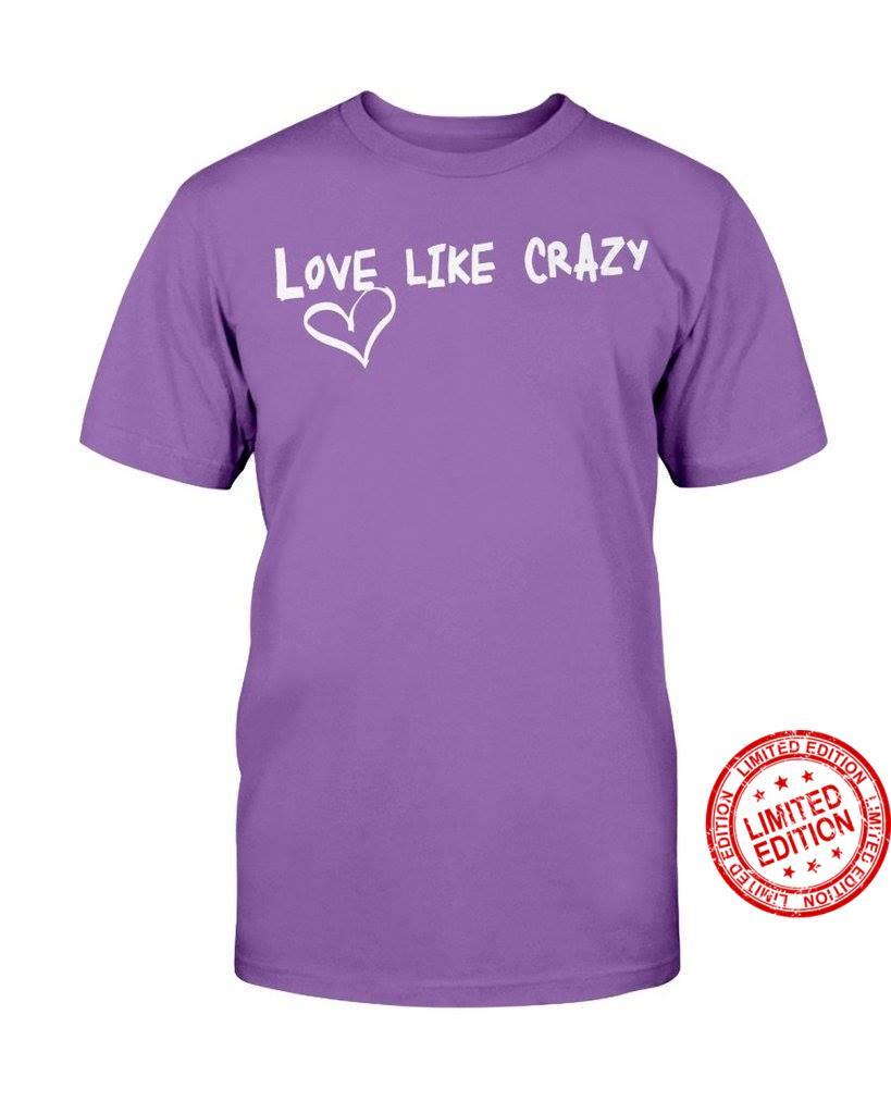 Love Like Crazy Shirt