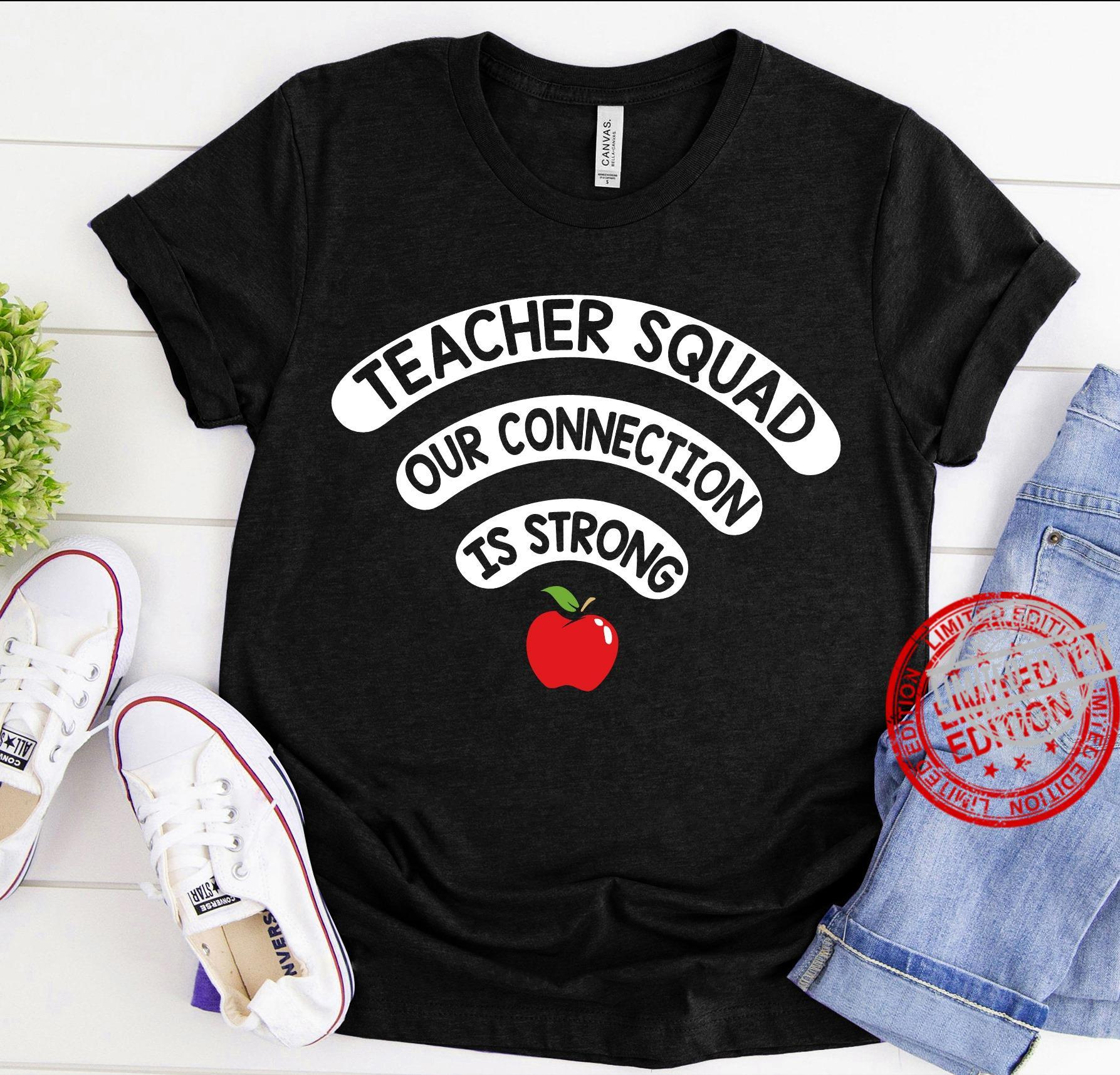 Teacher Squad Our Connection Is Strong Shirt