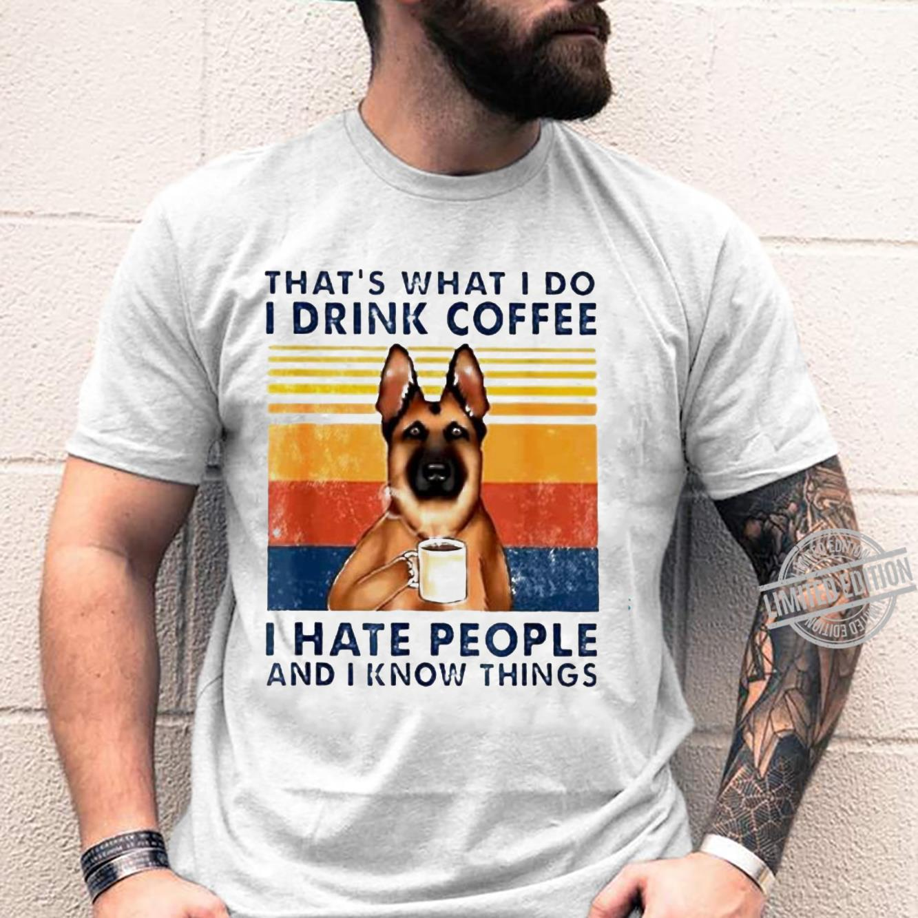 That's What I Do I Drink Coffee I Hate People And I Know Things Shirt unisex